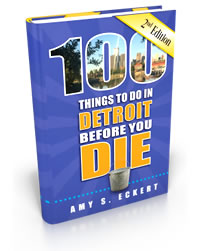 Amy S. Eckert: 100 Things to Do in Detroit Before You Die - 2nd Edition
